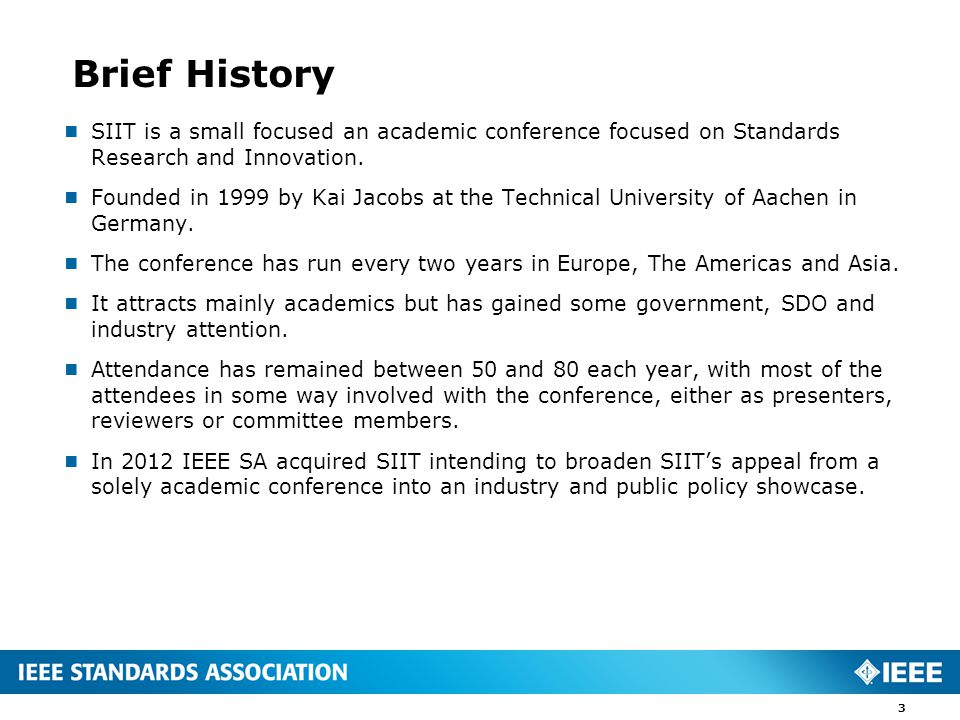Brief History  SIIT is a small focused an academic conference focused on Standards Research and Innovation.
