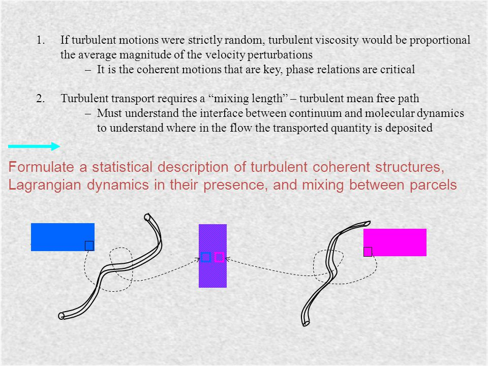 1.If turbulent motions were strictly random, turbulent viscosity would be proportional the average magnitude of the velocity perturbations – It is the