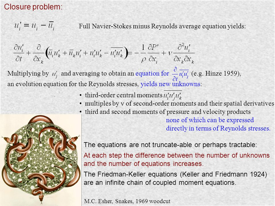 Closure problem: Full Navier-Stokes minus Reynolds average equation yields: Multiplying by and averaging to obtain an equation for (e.g. Hinze 1959),