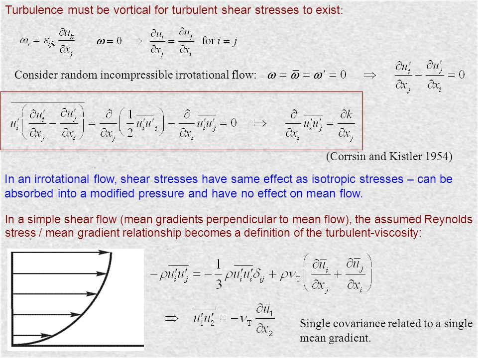 Turbulence must be vortical for turbulent shear stresses to exist : Consider random incompressible irrotational flow: (Corrsin and Kistler 1954) In an