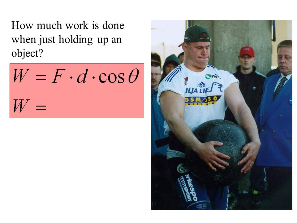 How much work is done when just holding up an object?
