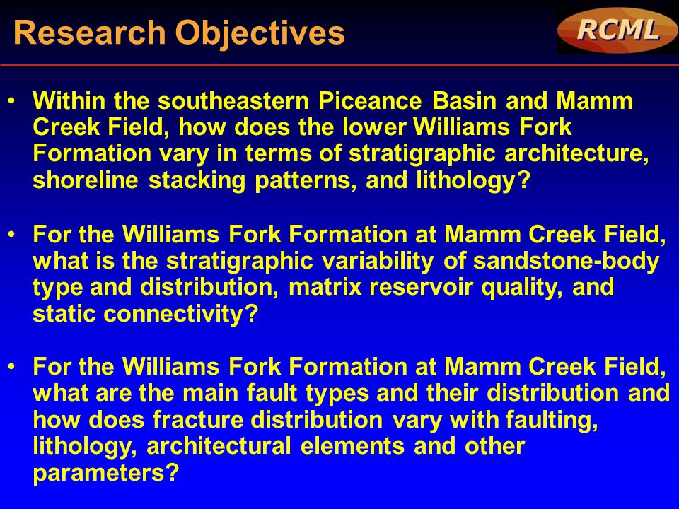 Research Objectives Within the southeastern Piceance Basin and Mamm Creek Field, how does the lower Williams Fork Formation vary in terms of stratigra