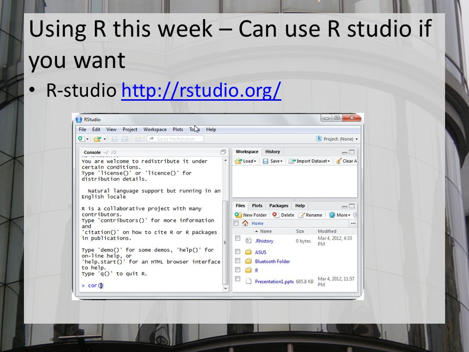 Using R this week – Can use R studio if you want R-studio http://rstudio.org/http://rstudio.org/