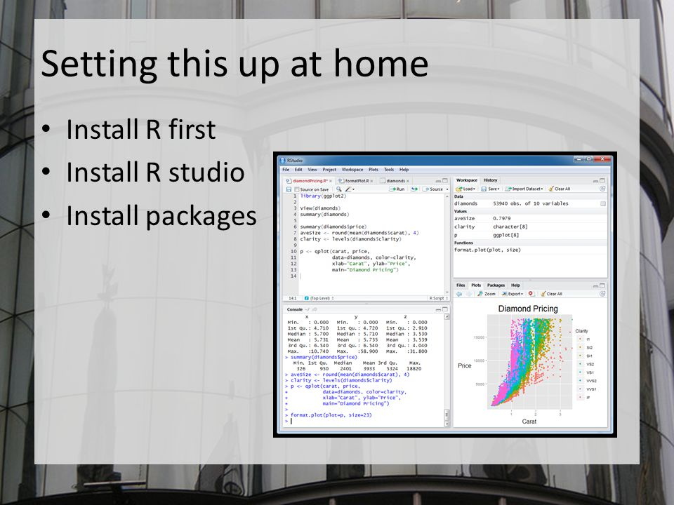 Setting this up at home Install R first Install R studio Install packages