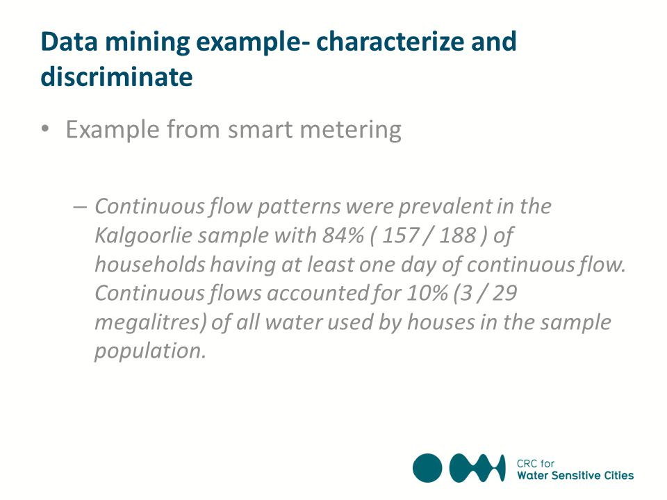 Data mining example- characterize and discriminate Example from smart metering – Continuous flow patterns were prevalent in the Kalgoorlie sample with