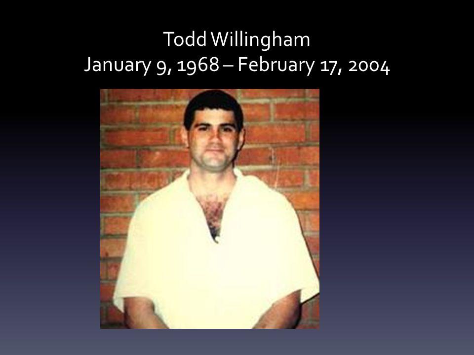 Todd Willingham January 9, 1968 – February 17, 2004