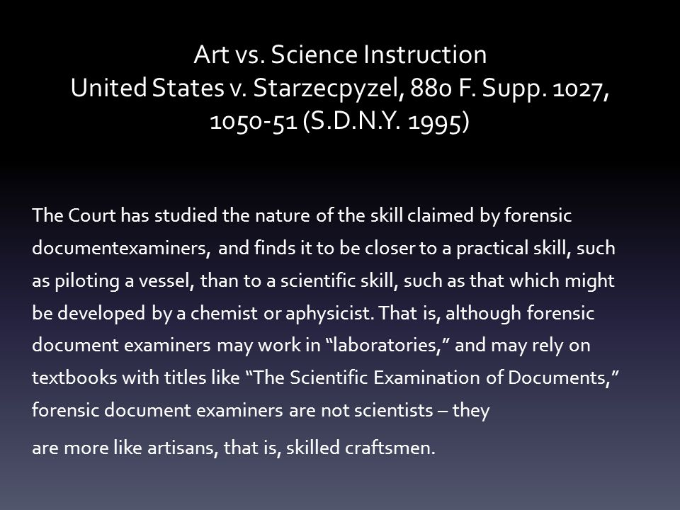 Art vs. Science Instruction United States v. Starzecpyzel, 880 F. Supp. 1027, 1050-51 (S.D.N.Y. 1995) The Court has studied the nature of the skill cl