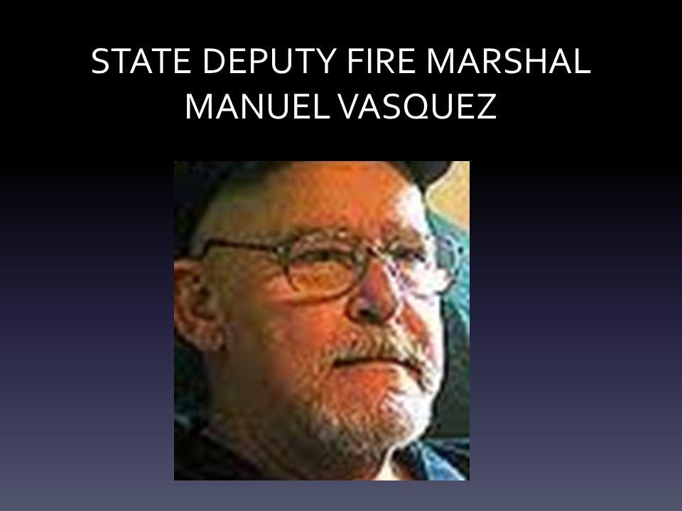 STATE DEPUTY FIRE MARSHAL MANUEL VASQUEZ