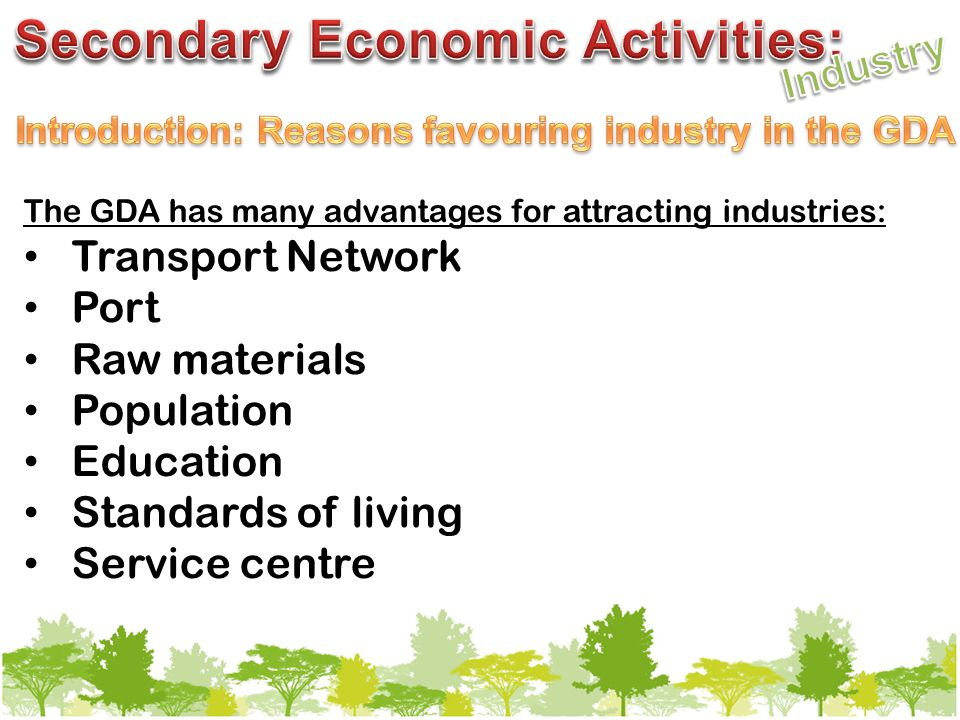 The GDA has many advantages for attracting industries: Transport Network Port Raw materials Population Education Standards of living Service centre