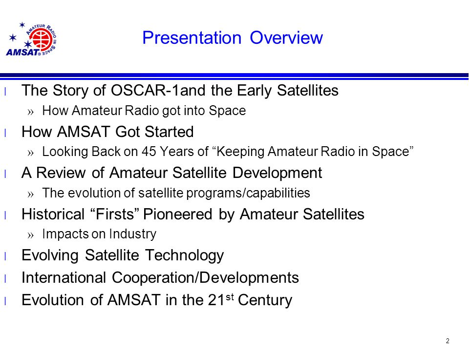 82 The Future is Relatively Bright for Keeping Amateur Radio in Space l Fox-1A will be completed this year/flown in 2015 l Successful flight will improve chances for having more cubesats supporting amateur radio l Engineering experience rebuilds AMSAT Engineering l Lessons learned will be applied to Fox-2 » Software Defined Transponder was first flown on ARISSat-1 » Larger spacecraft offers more power generation/antenna real estate l Established University relationships set the tone for networking for payloads that justifies future launch support » Virginia Tech » Vanderbilt l Never say Never Concerning Future HEO projects » Is there a scientific payload that will justify a HEO mission?
