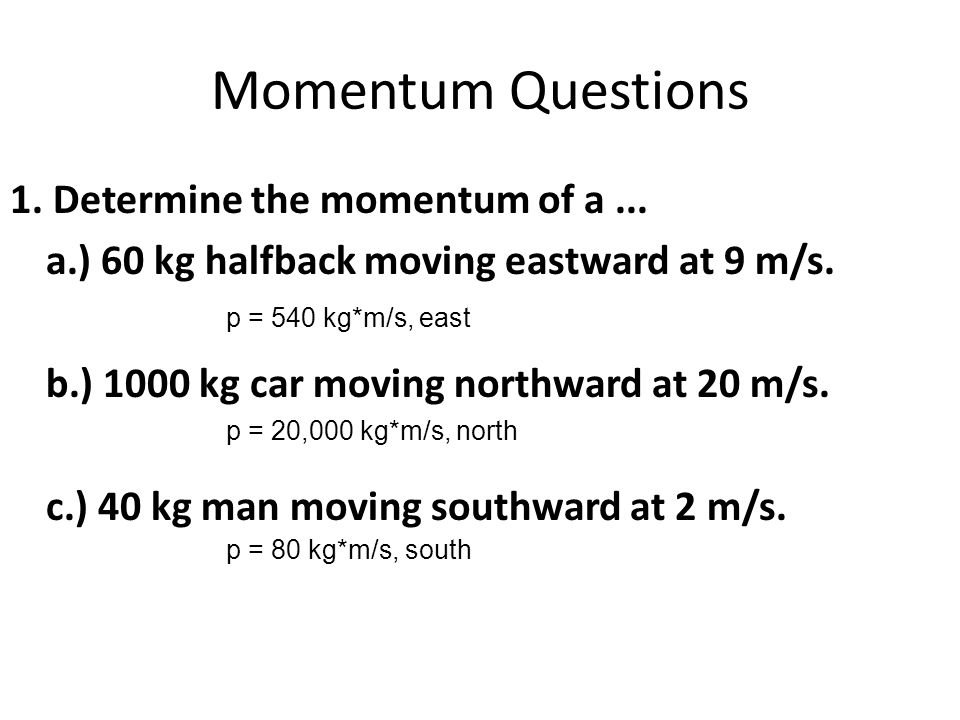 Momentum Questions 1. Determine the momentum of a...