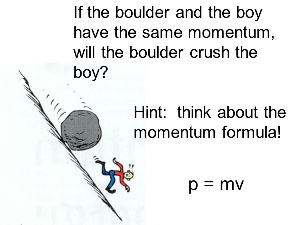 If the boulder and the boy have the same momentum, will the boulder crush the boy.