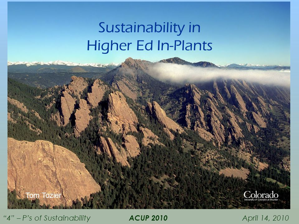 "Sustainability in Higher Ed In-Plants Tom Tozier ""4"" – P's of Sustainability ACUP 2010 April 14, 2010"