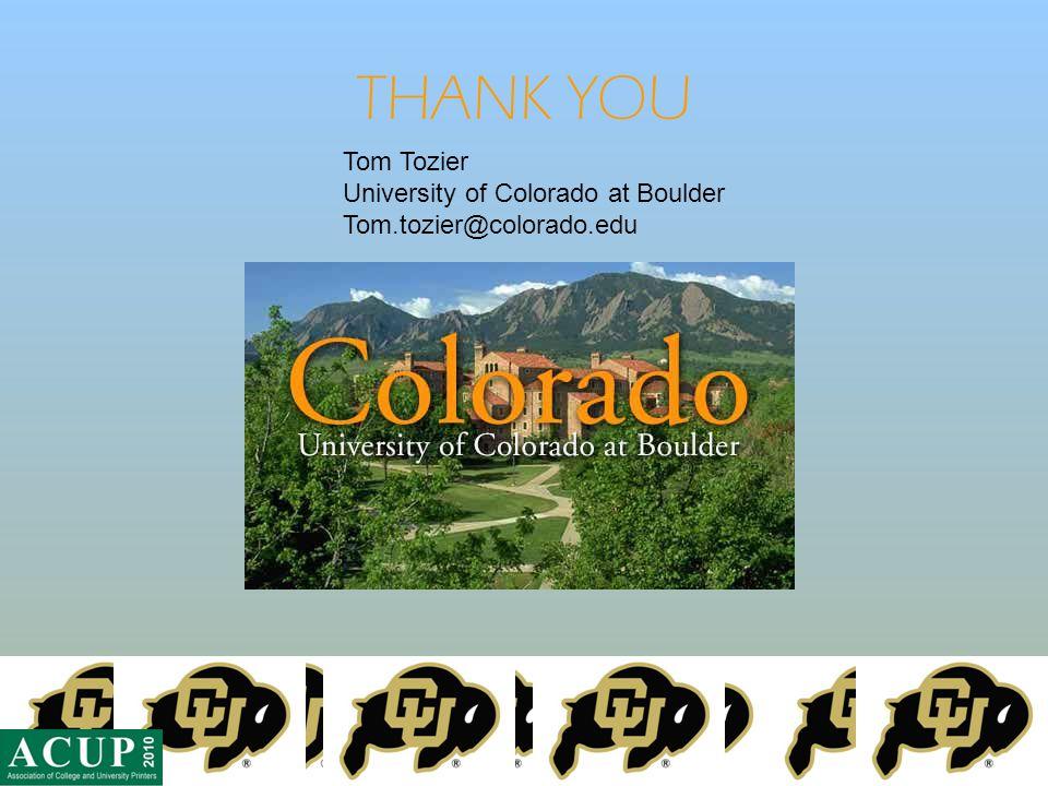 THANK YOU Tom Tozier University of Colorado at Boulder Tom.tozier@colorado.edu