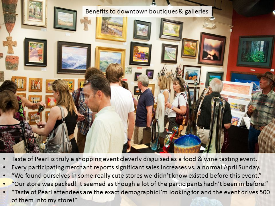Benefits to downtown boutiques & galleries Taste of Pearl is truly a shopping event cleverly disguised as a food & wine tasting event. Every participa