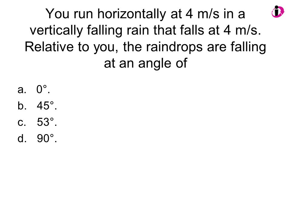 You run horizontally at 4 m/s in a vertically falling rain that falls at 4 m/s.