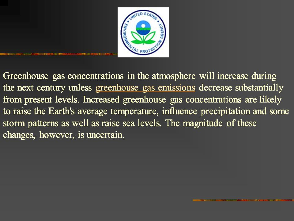 Greenhouse gas concentrations in the atmosphere will increase during the next century unless greenhouse gas emissions decrease substantially from present levels.