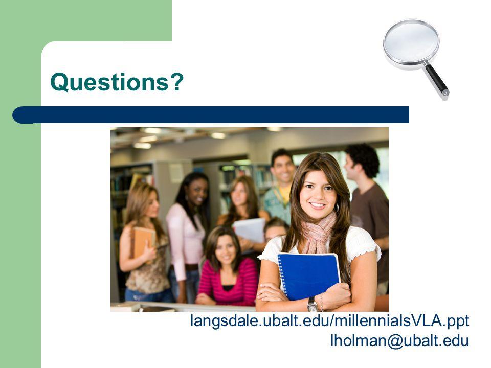 Questions langsdale.ubalt.edu/millennialsVLA.ppt lholman@ubalt.edu