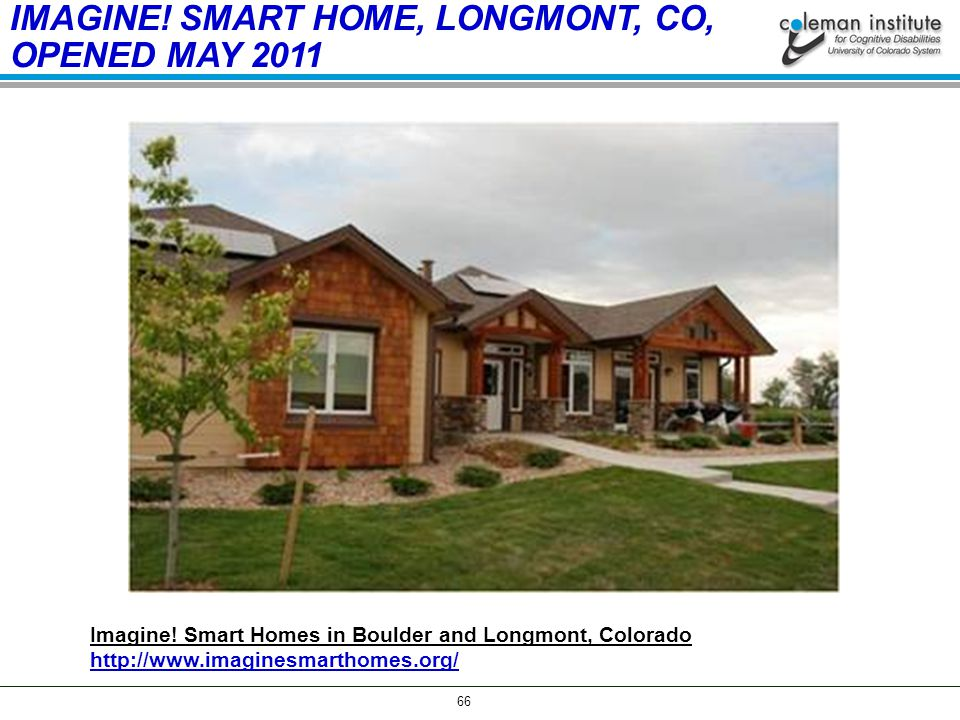 66 IMAGINE. SMART HOME, LONGMONT, CO, OPENED MAY 2011 Imagine.