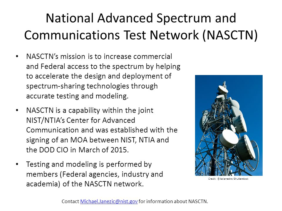 National Advanced Spectrum and Communications Test Network (NASCTN) NASCTN's mission is to increase commercial and Federal access to the spectrum by helping to accelerate the design and deployment of spectrum-sharing technologies through accurate testing and modeling.