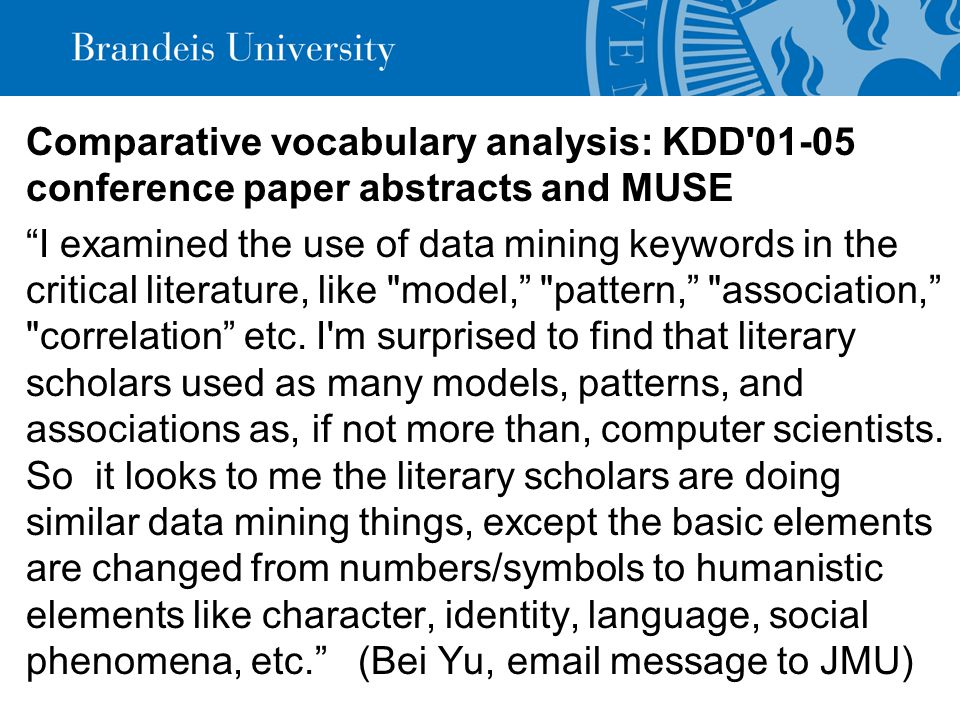 Comparative vocabulary analysis: KDD 01-05 conference paper abstracts and MUSE I examined the use of data mining keywords in the critical literature, like model, pattern, association, correlation etc.