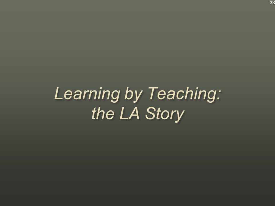 Learning by Teaching: the LA Story 33