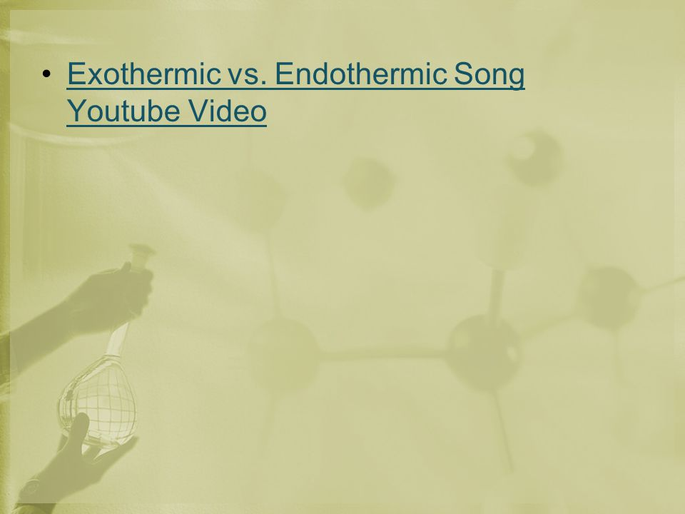 Exothermic vs. Endothermic Song Youtube VideoExothermic vs. Endothermic Song Youtube Video