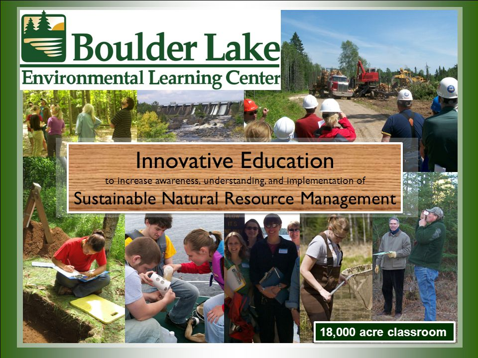 Innovative Education to increase awareness, understanding, and implementation of Sustainable Natural Resource Management Innovative Education to increase awareness, understanding, and implementation of Sustainable Natural Resource Management 18,000 acre classroom