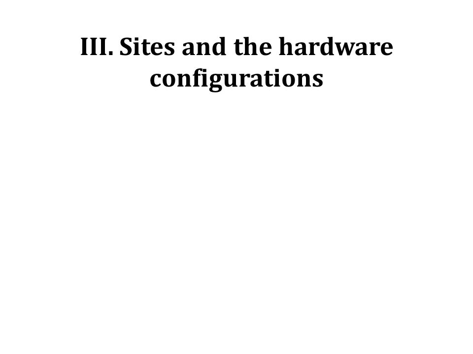 III. Sites and the hardware configurations