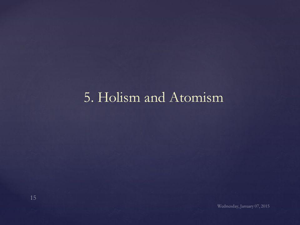 5. Holism and Atomism Wednesday, January 07, 2015 15