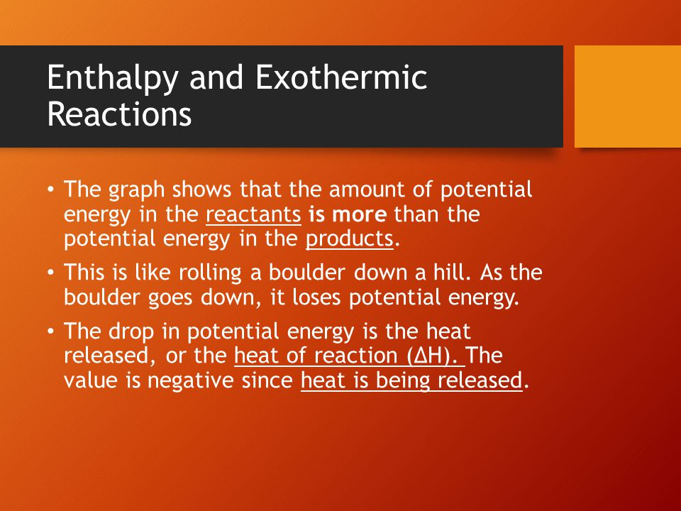Enthalpy and Exothermic Reactions The graph shows that the amount of potential energy in the reactants is more than the potential energy in the produc