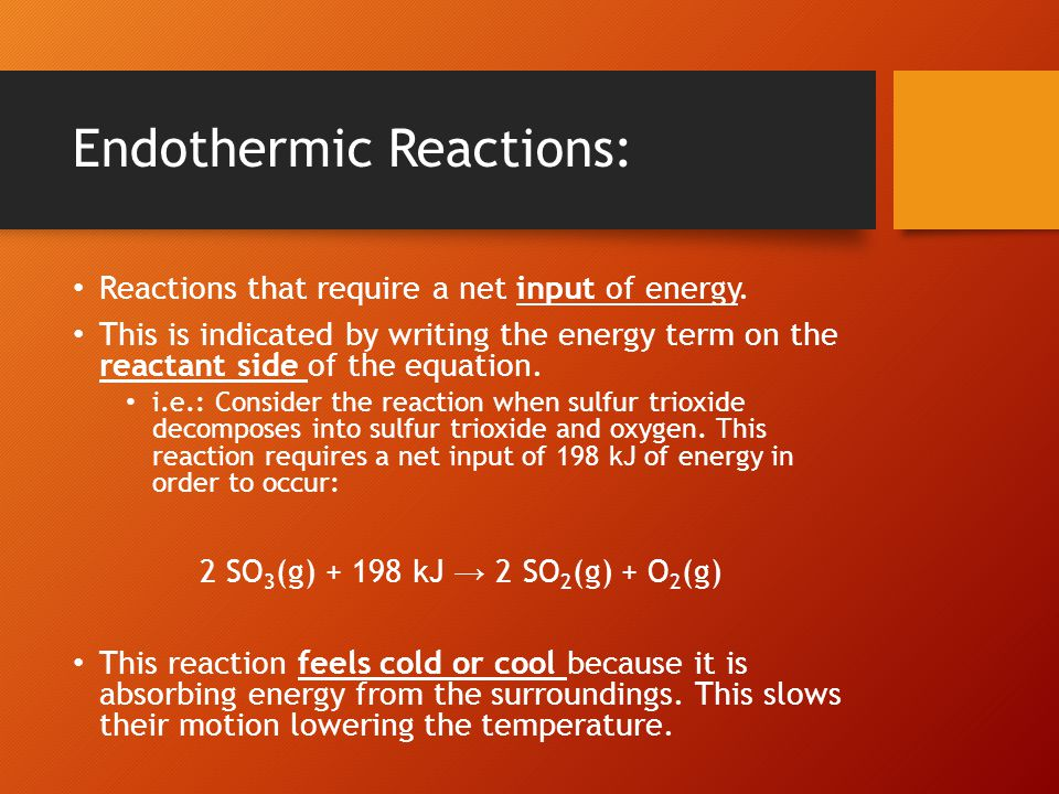Endothermic Reactions: Reactions that require a net input of energy. This is indicated by writing the energy term on the reactant side of the equation