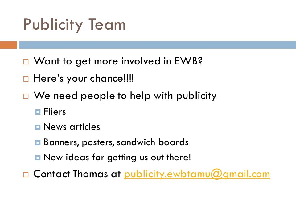 Publicity Team  Want to get more involved in EWB?  Here's your chance!!!!  We need people to help with publicity  Fliers  News articles  Banners