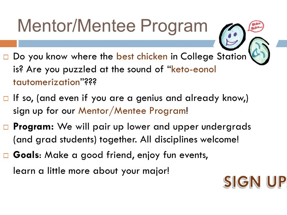 """Mentor/Mentee Program  Do you know where the best chicken in College Station is? Are you puzzled at the sound of """"keto-eonol tautomerization""""???  If"""