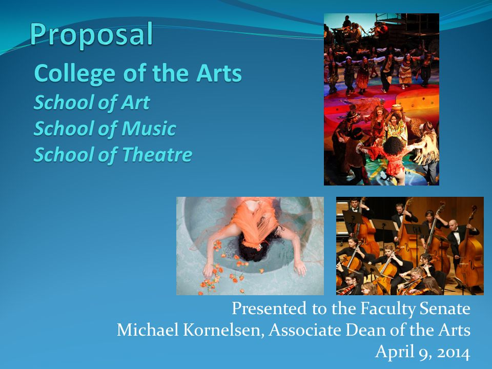 Our proposal is the culmination of a decade of work by: The Faculty and Staff of the arts departments The Chairs of Art, Music, and Theatre LAS Dean Administration