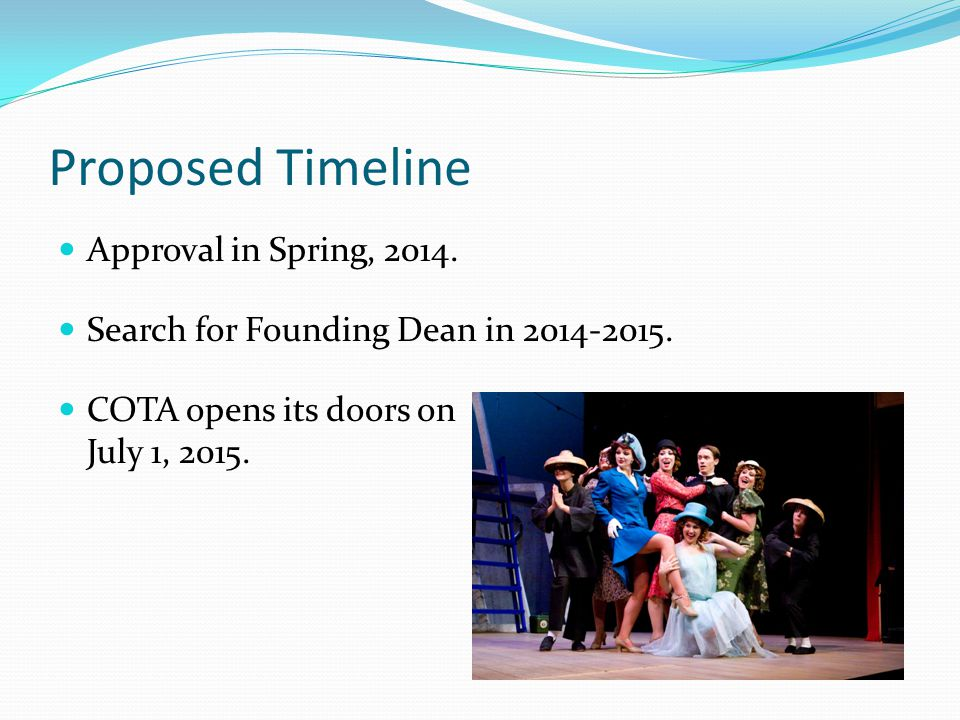 Proposed Timeline Approval in Spring, 2014. COTA opens its doors on July 1, 2015.