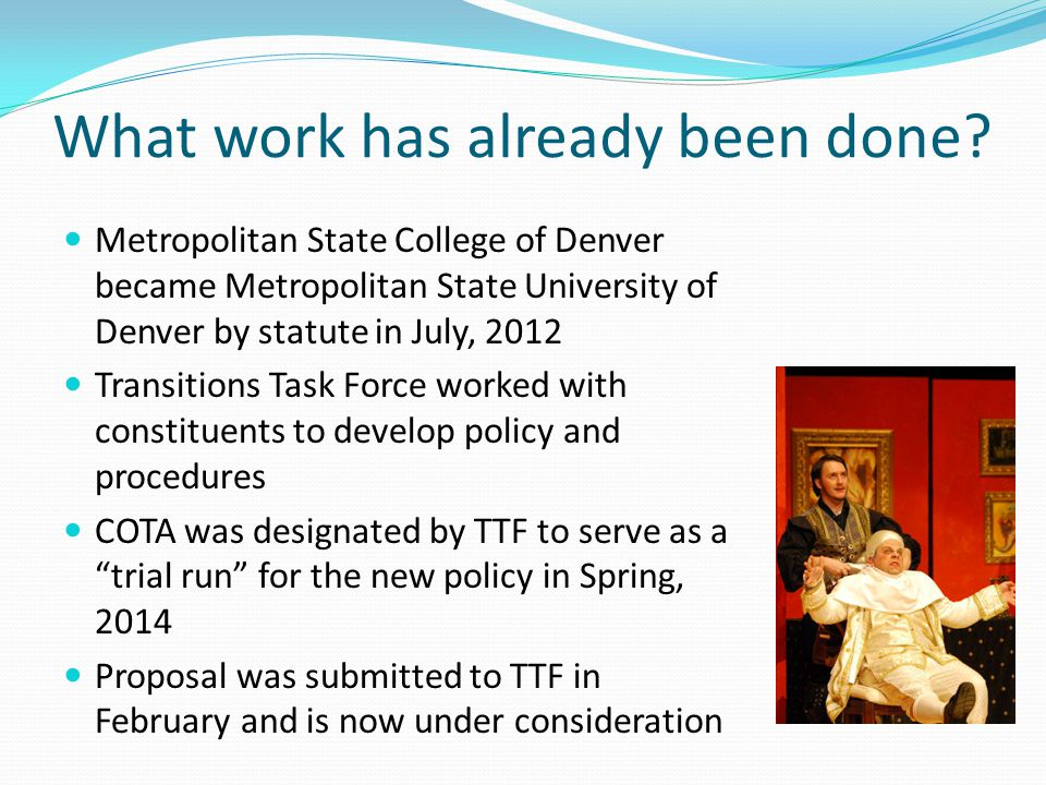 What work has already been done? Metropolitan State College of Denver became Metropolitan State University of Denver by statute in July, 2012 Transiti