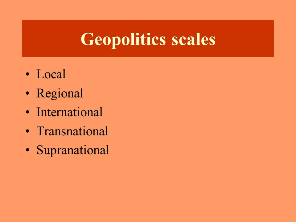 Geopolitics the study of control over territory, of power over the earth and the peoples on it. Nation State Nationalism