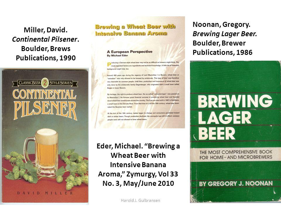 "Eder, Michael. ""Brewing a Wheat Beer with Intensive Banana Aroma,"" Zymurgy, Vol 33 No. 3, May/June 2010 Miller, David. Continental Pilsener. Boulder,"