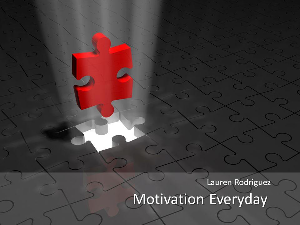 Motivation Everyday Lauren Rodriguez