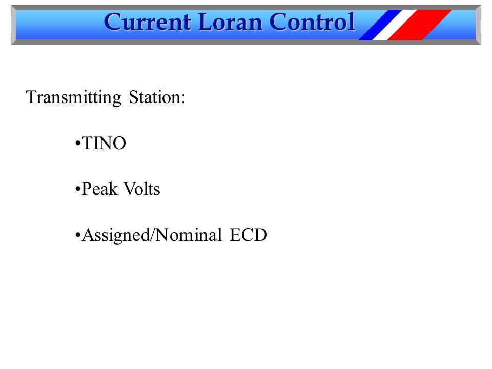 Current Loran Control Transmitting Station: TINO Peak Volts Assigned/Nominal ECD