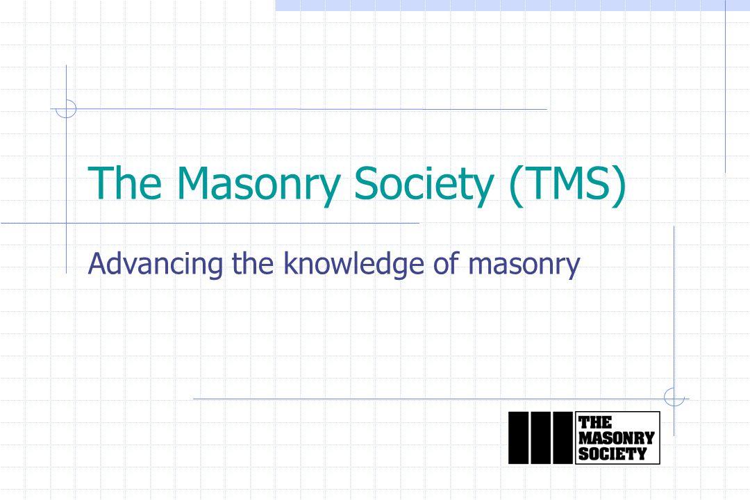 The Masonry Society (TMS) Advancing the knowledge of masonry