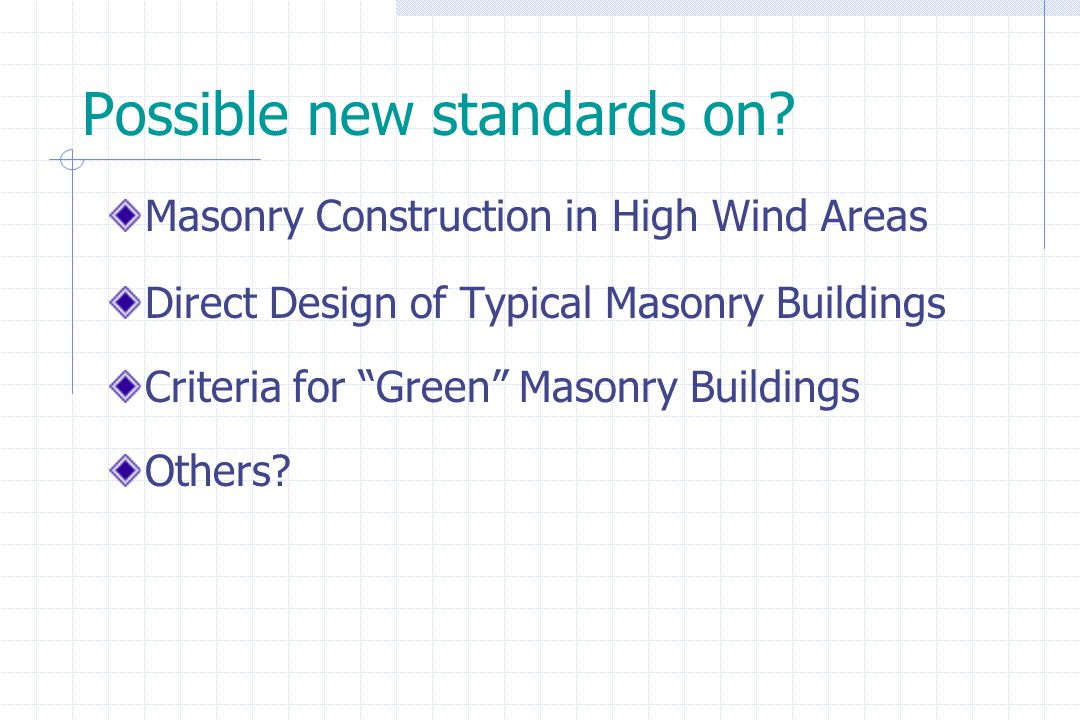 """Possible new standards on? Masonry Construction in High Wind Areas Direct Design of Typical Masonry Buildings Criteria for """"Green"""" Masonry Buildings O"""
