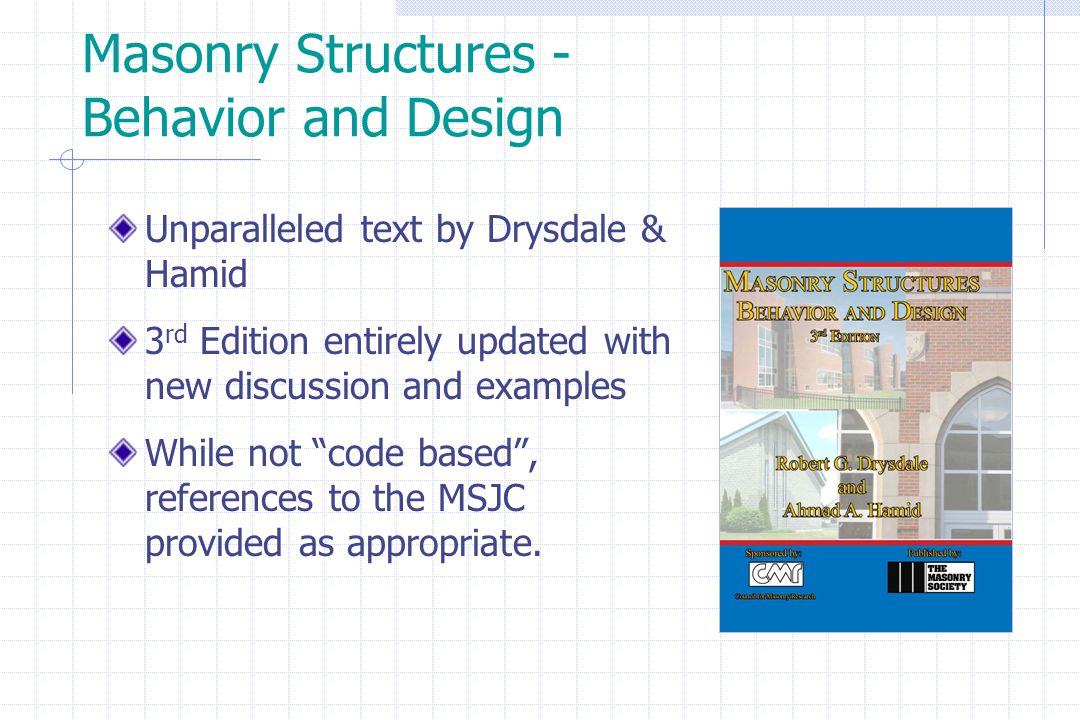 Masonry Structures - Behavior and Design Unparalleled text by Drysdale & Hamid 3 rd Edition entirely updated with new discussion and examples While no