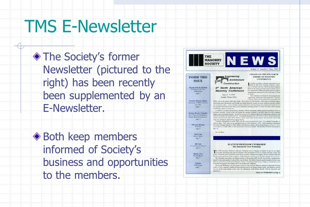 TMS E-Newsletter The Society's former Newsletter (pictured to the right) has been recently been supplemented by an E-Newsletter. Both keep members inf