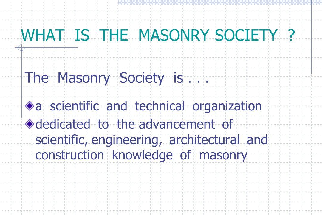 WHAT IS THE MASONRY SOCIETY . The Masonry Society is...