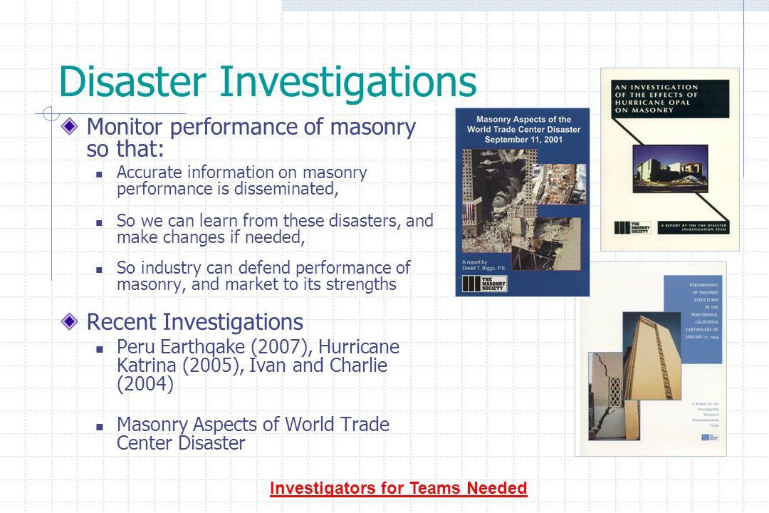 Disaster Investigations Monitor performance of masonry so that: Accurate information on masonry performance is disseminated, So we can learn from thes