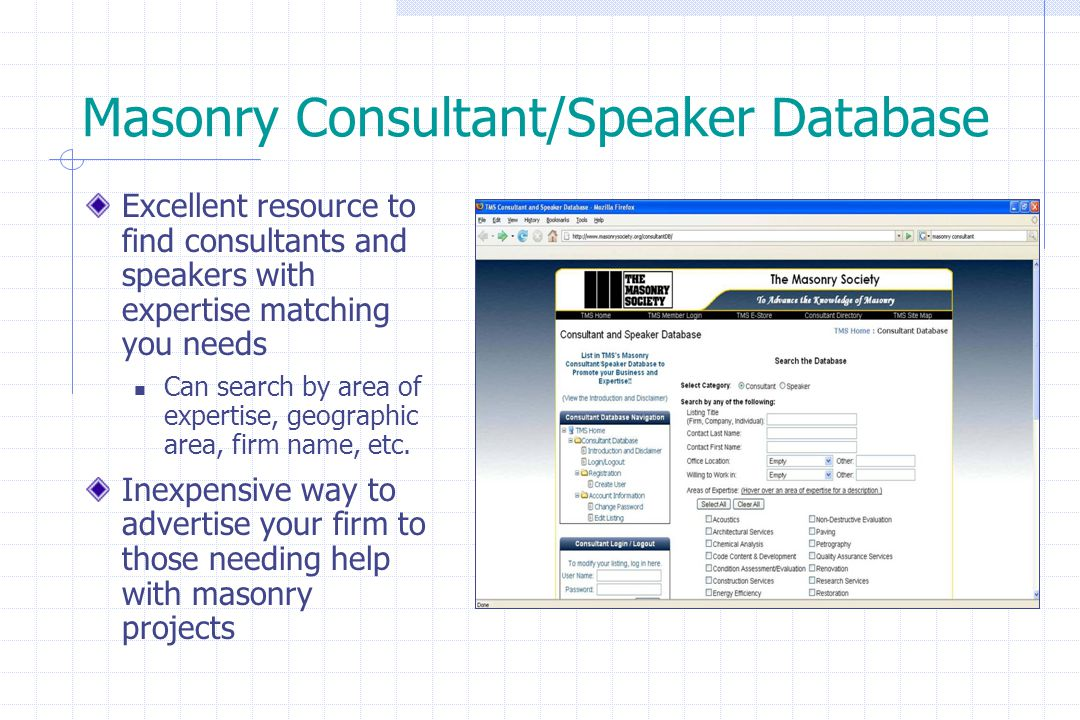 Masonry Consultant/Speaker Database Excellent resource to find consultants and speakers with expertise matching you needs Can search by area of expertise, geographic area, firm name, etc.