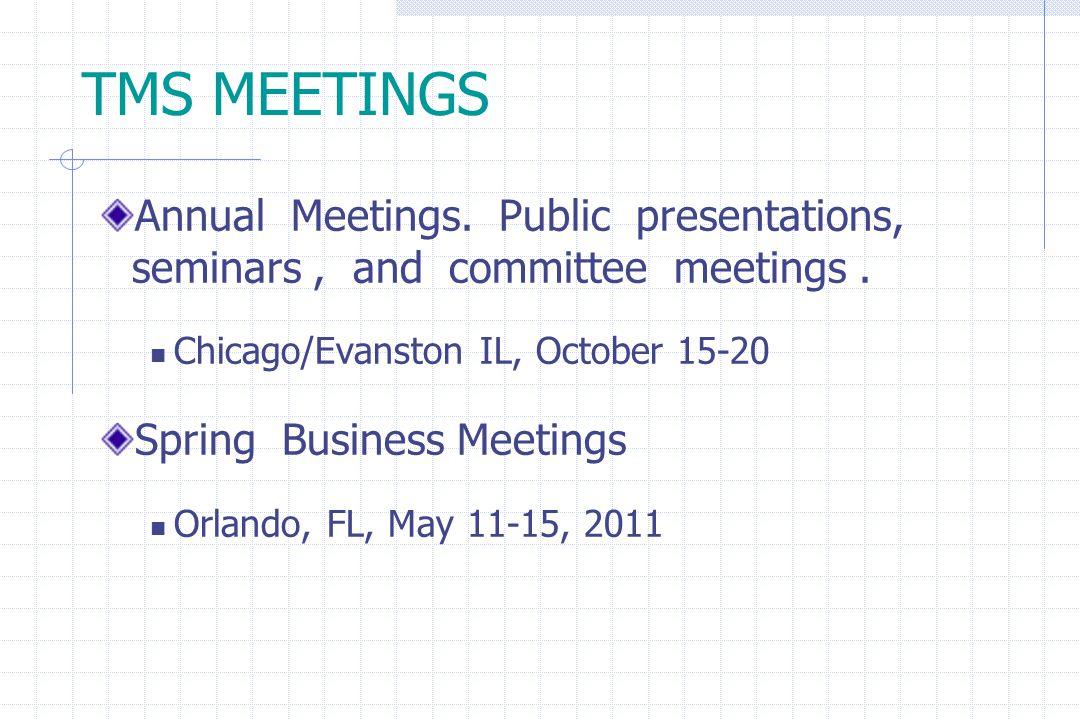 TMS MEETINGS Annual Meetings. Public presentations, seminars, and committee meetings.