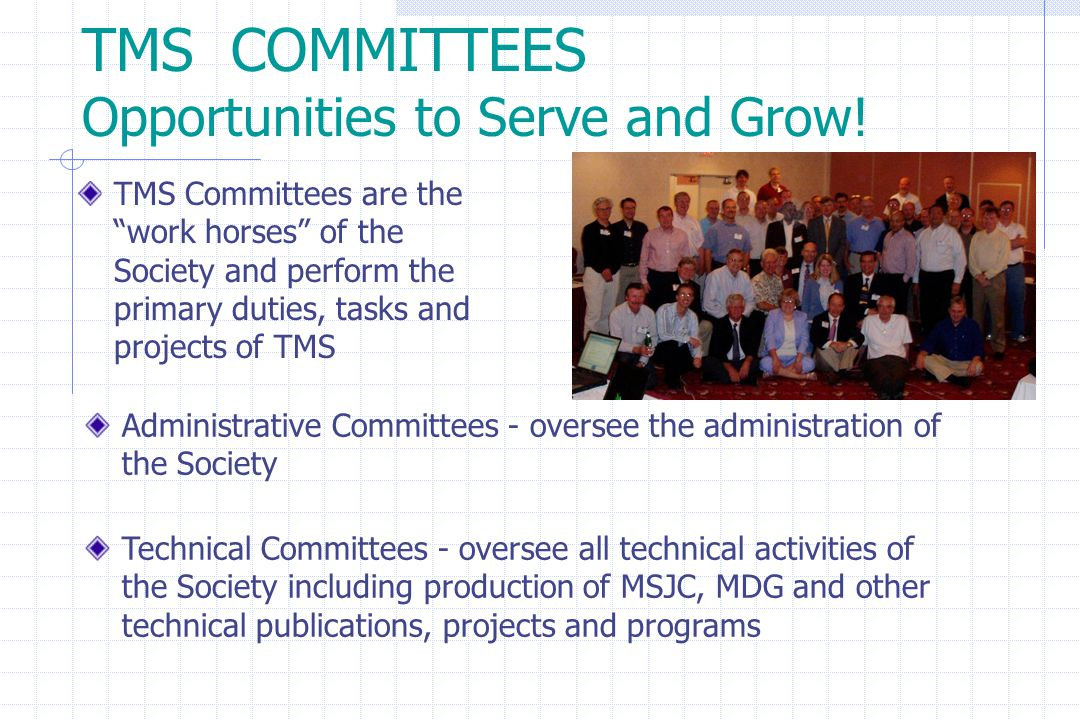 TMS COMMITTEES Opportunities to Serve and Grow.